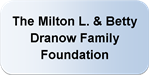 Milton L. and Betty J. Dranow Family Foundation